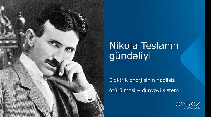 Nikola Teslanın gündəliyi: elektrik enerjisinin naqilsiz ötürülməsi – dünyəvi sistem