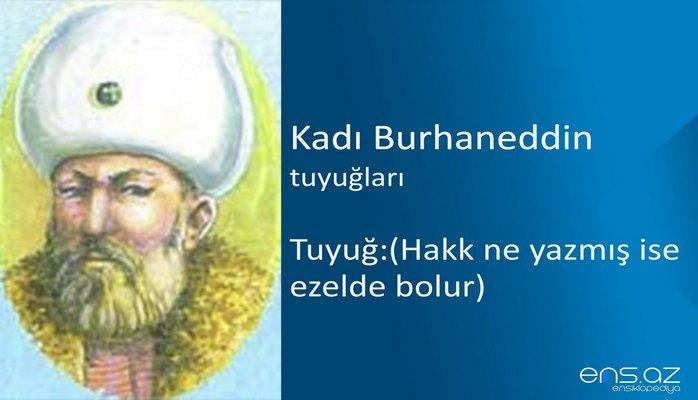 Kadı Burhaneddin - Tuyuğ:(Hakk ne yazmış ise ezelde bolur)