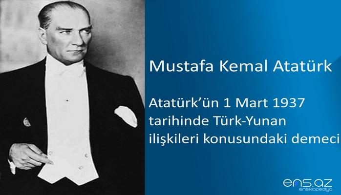 Mustafa Kemal Atatürk - Atatürk'ün 1 Mart 1937 tarihinde Türk-Yunan ilişkileri konusundaki demeci