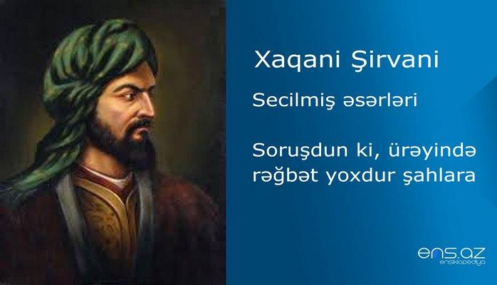 Xaqani Şirvani - Soruşdun ki, ürəyində rəğbət yoxdur şahlara