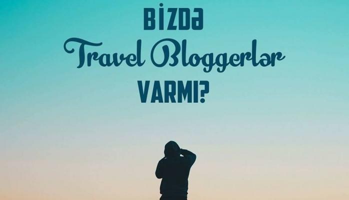 Azərbaycanlı izlənilməli səyahət blogerləri