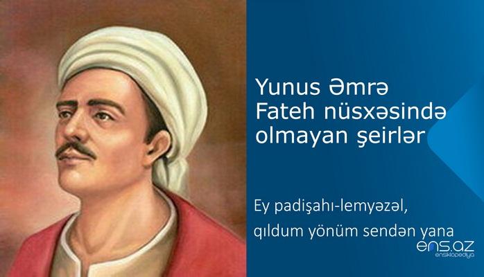Yunus Əmrə - Ey padişahı-lemyəzəl, qıldum yönüm sendən yana