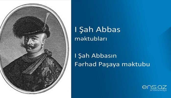 I Şah Abbas - I Şah Abbasın Fərhad Paşaya məktubu