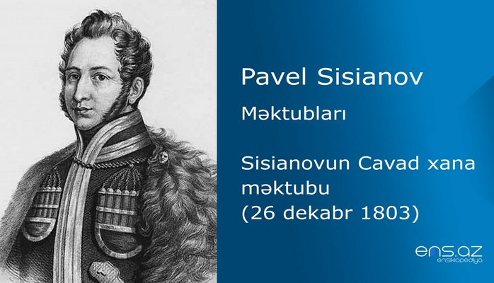 Pavel Sisianov - Sisianovun Cavad xana məktubu (26 dekabr 1803)
