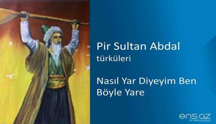 Pir Sultan Abdal - Nasıl Yar Diyeyim Ben Böyle Yare