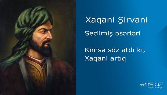 Xaqani Şirvani - Kimsə söz atdı ki, Xaqani artıq