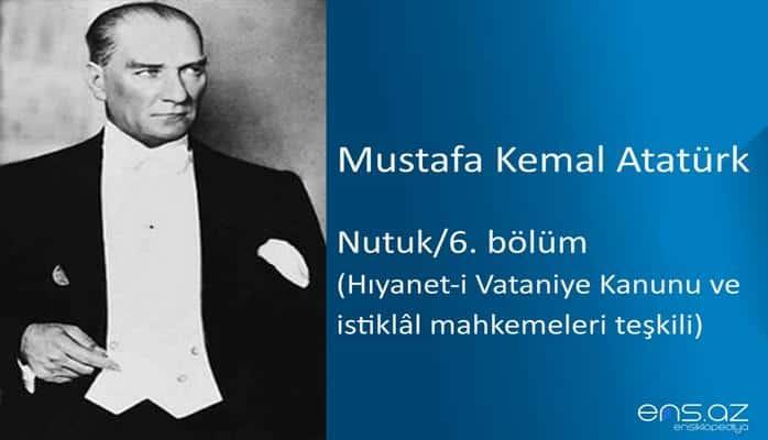 Mustafa Kemal Atatürk - Nutuk/6. bölüm/Hıyanet-i Vataniye Kanunu ve istiklal mahkemeleri teşkili