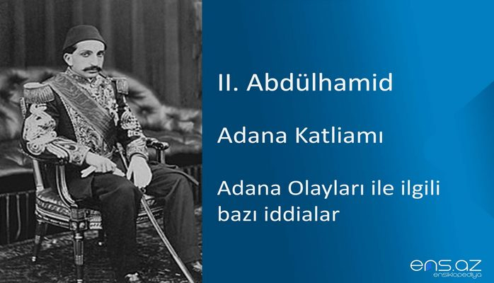 II. Abdülhamid - Adana Katliamı/Adana Olayları ile ilgili bazı iddialar