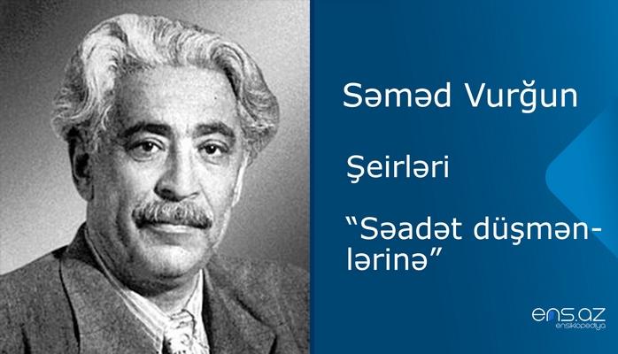 """Səməd Vurğun - """"Səadət düşmənlərinə"""""""