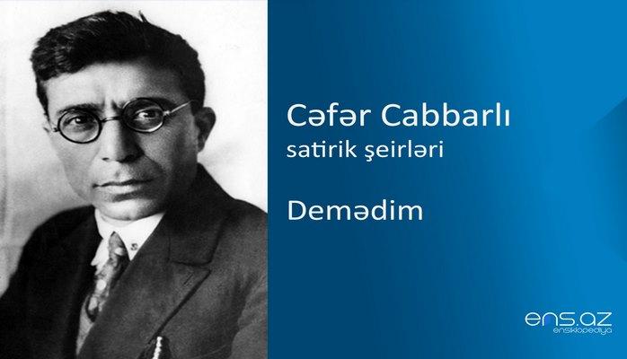 Cəfər Cabbarlı - Demədim