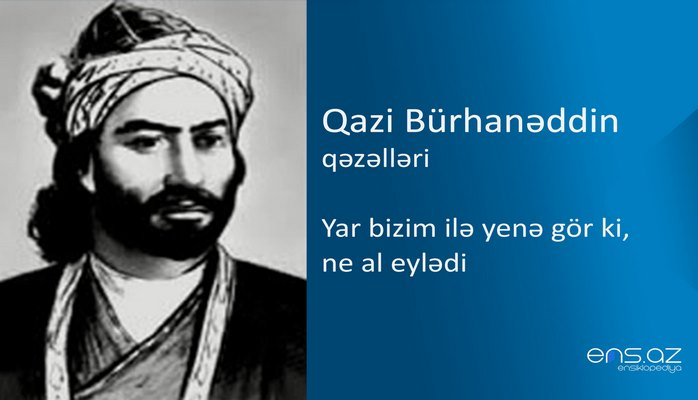 Qazi Bürhanəddin - Yar bizim ilə yenə gör ki, ne al eylədi