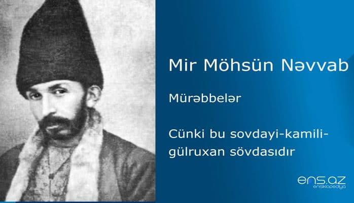 Mir Möhsün Nəvvab - Cünki bu sovdayi-kamili-gülruxan sövdasıdır