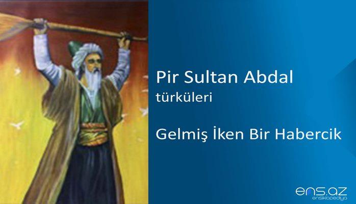 Pir Sultan Abdal - Gelmiş İken Bir Habercik