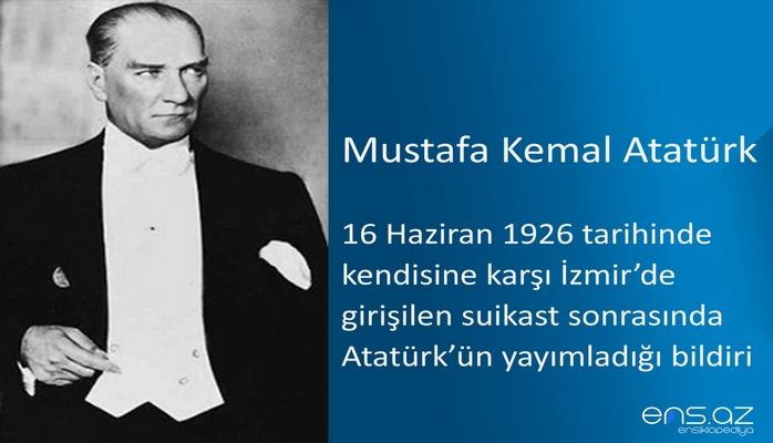Mustafa Kemal Atatürk - 16 Haziran 1926 tarihinde kendisine karşı İzmir'de girişilen suikast sonrasında Atatürk'ün yayımladığı bildiri