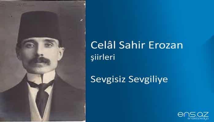 Celal Sahir Erozan - Sevgisiz Sevgiliye