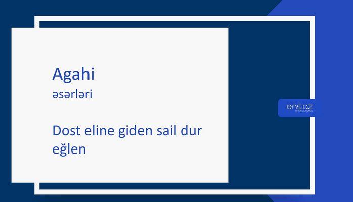 Agahi - Dost eline giden sail dur eğlen