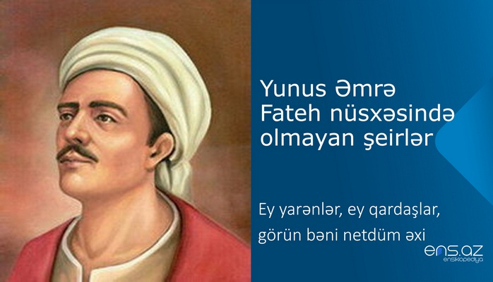 Yunus Əmrə - Ey yarənlər, ey qardaşlar, görün bəni netdüm əxi