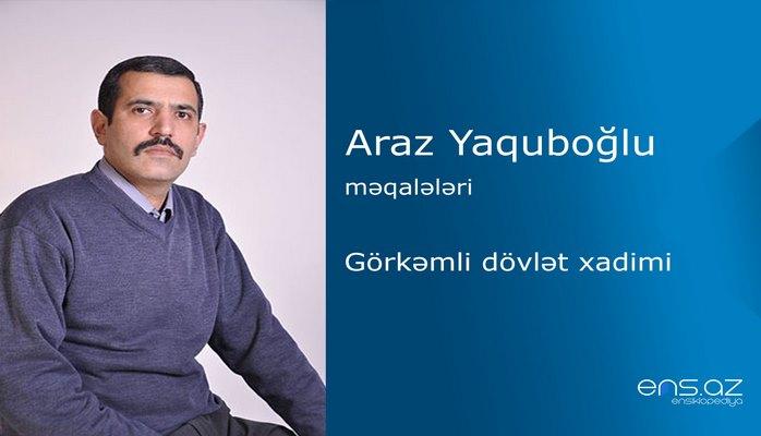 Araz Yaquboğlu - Görkəmli dövlət xadimi