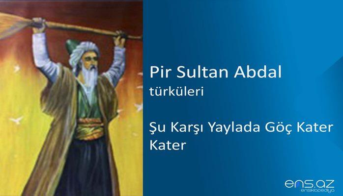Pir Sultan Abdal - Şu Karşı Yaylada Göç Kater Kater