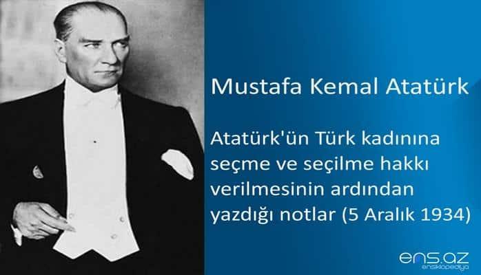 Mustafa Kemal Atatürk - Atatürk'ün Türk kadınına seçme ve seçilme hakkı verilmesinin ardından yazdığı notlar