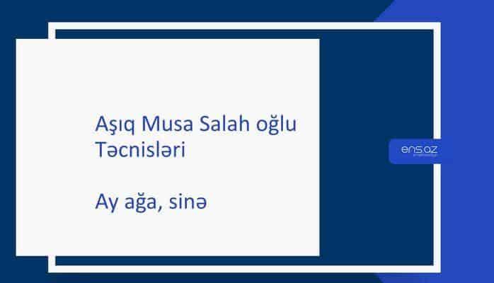 Aşıq Musa Salah oğlu - Ay ağa, sinə