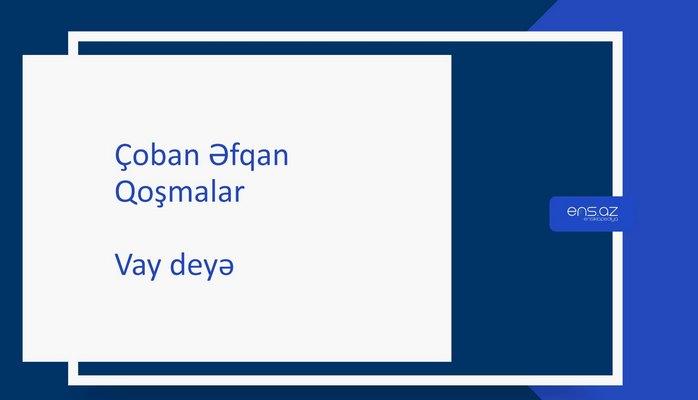 Çoban Əfqan - Vay deyə