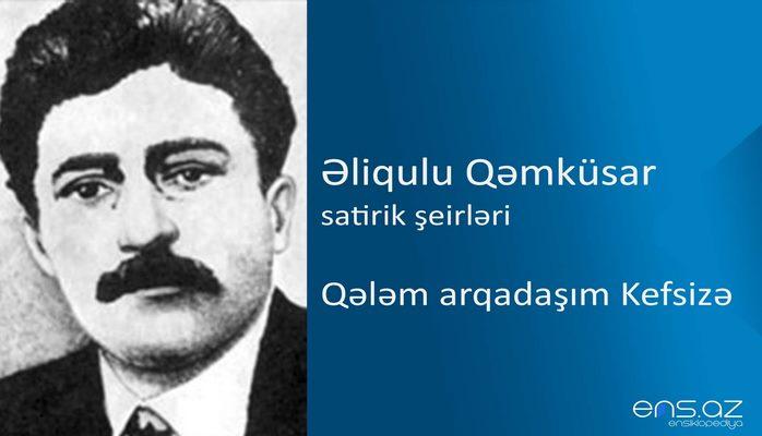 Əliqulu Qəmküsar - Qələm arqadaşım Kefsizə