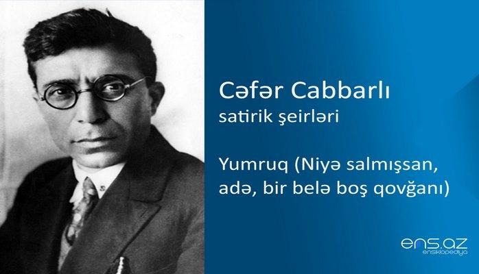Cəfər Cabbarlı - Yumruq (Niyə salmışsan, adə, bir belə boş qovğanı)