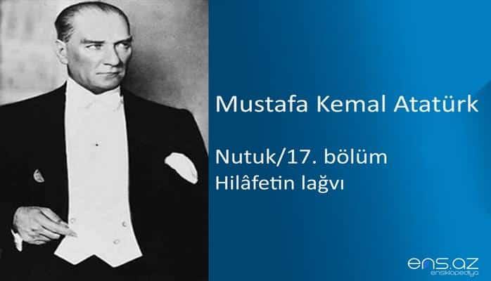 Mustafa Kemal Atatürk - Nutuk/17 (Hilafetin lağvı)
