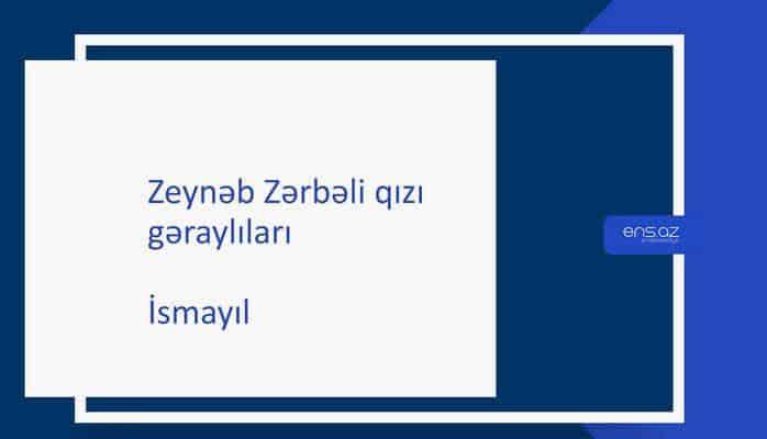 Zeynəb Zərbəli qızı - İsmayıl