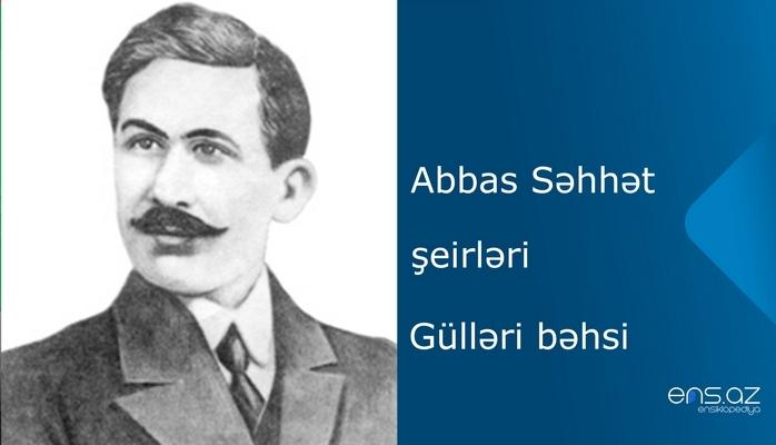 Abbas Səhhət - Güllərin bəhsi