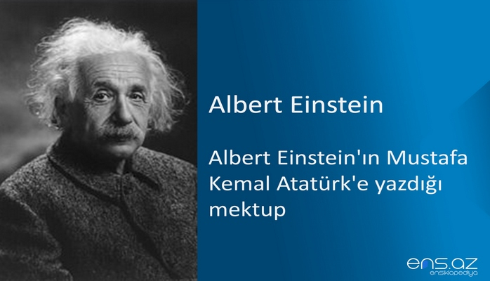 Albert Einstein - Albert Einstein'ın Mustafa Kemal Atatürk'e yazdığı mektup