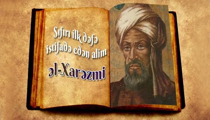 Sıfırı ilk dəfə istifadə edən alim - əl-Xarəzmi
