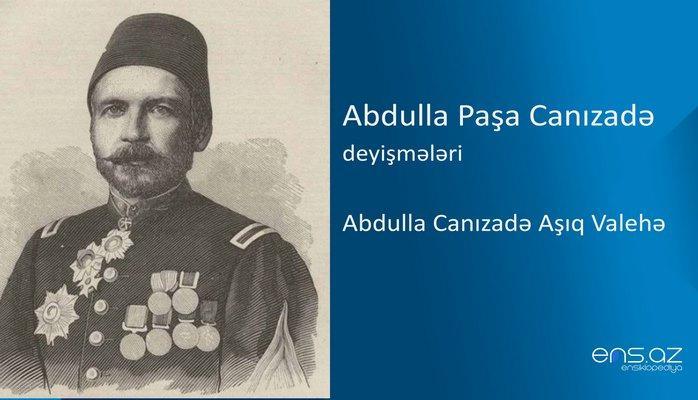 Abdulla Paşa Canızadə - Abdulla Canızadə Aşıq Valehə