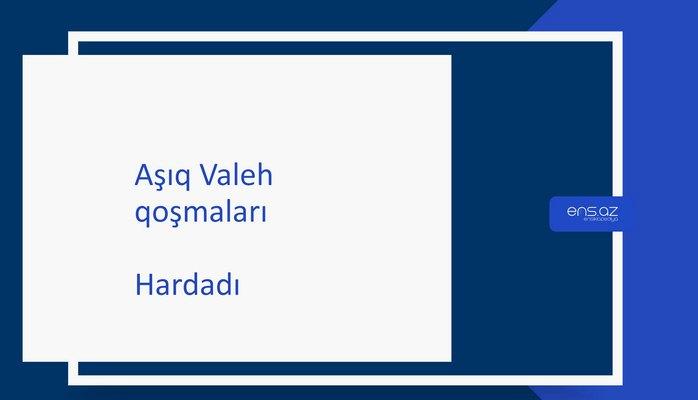 Aşıq Valeh - Hardadı