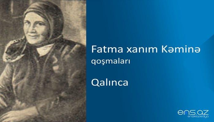 Fatma xanım Kəminə - Qalınca
