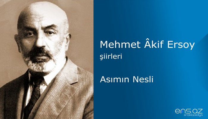 Mehmet Akif Ersoy - Asımın Nesli