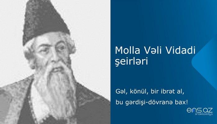 Molla Vəli Vidadi - Gəl, könül , bir ibrət al,bu gərdişi dövranə bax