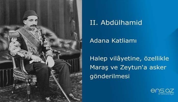 II. Abdülhamid - Adana Katliamı/Halep vilâyetine, özellikle Maraş ve Zeytun'a asker gönderilmesi