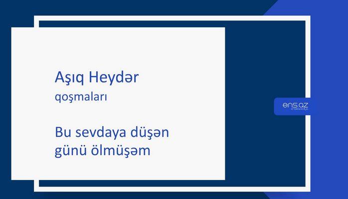 Aşıq Heydər - Bu sevdaya düşən günü ölmüşəm