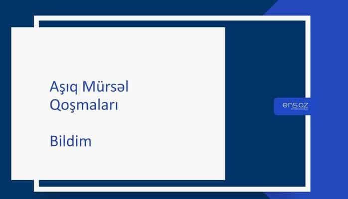 Aşıq Mürsəl - Bildim