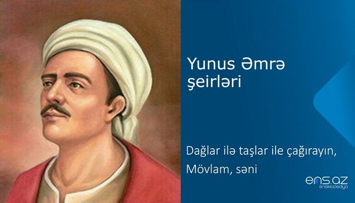 Yunus Əmrə - Dağlar ilə taşlar ile çağırayın, Mövlam, səni