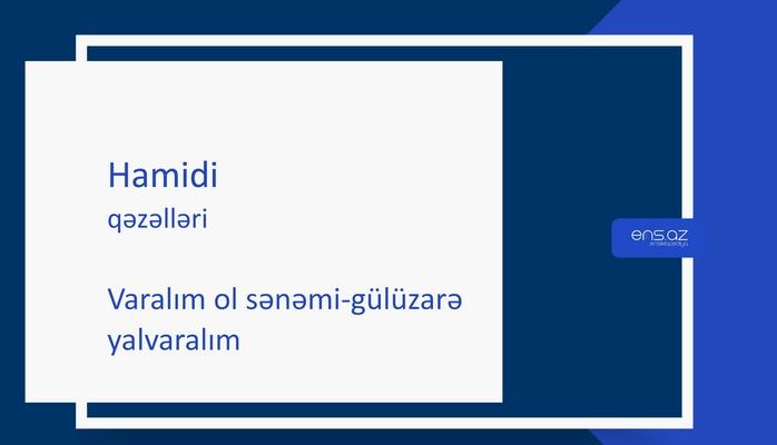 Hamidi - Varalım ol sənəmi-gülüzarə yalvaralım