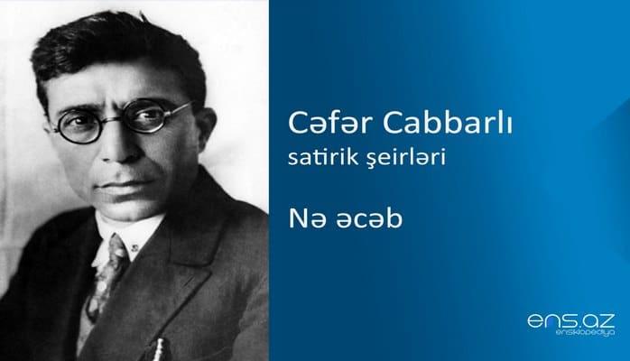 Cəfər Cabbarlı - Nə əcəb