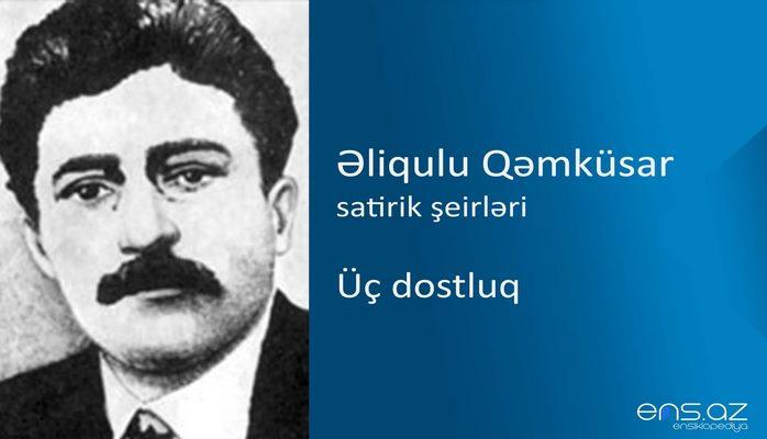 Əliqulu Qəmküsar - Üç dostluq