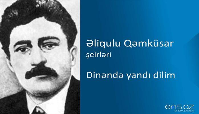 Əliqulu Qəmküsar - Dinəndə yandı dilim