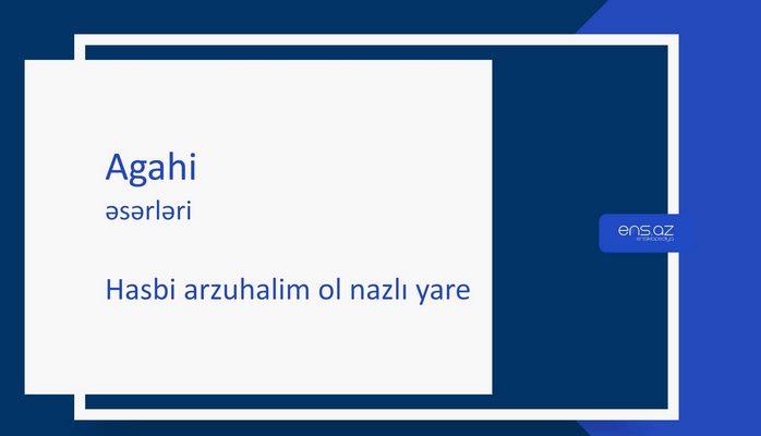 Agahi - Hasbi arzuhalim ol nazlı yare