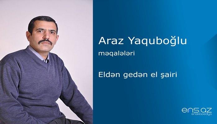 Araz Yaquboğlu - Eldən gedən el şairi