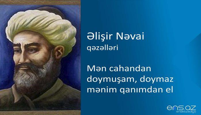 Əlişir Nəvai - Mən cahandan doymuşam, doymaz mənim qanımdan el