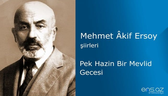 Mehmet Akif Ersoy - Pek Hazin Bir Mevlid Gecesi